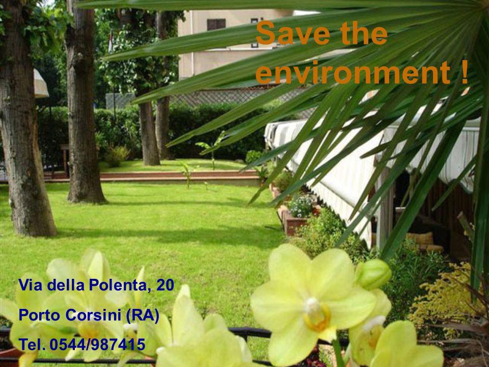 Save the environment ! Via della Polenta, 20 Porto Corsini (RA) Tel. 0544/987415