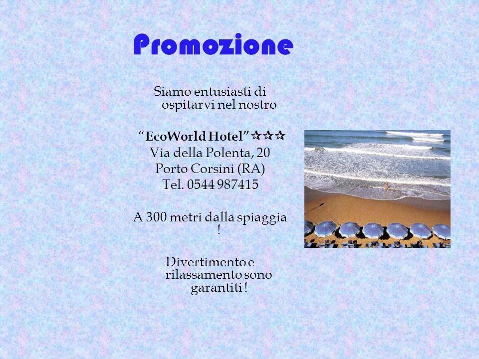 Promozione Siamo entusiasti di ospitarvi nel nostro EcoWorld Hotel Via della Polenta, 20 Porto Corsini (RA) Tel.