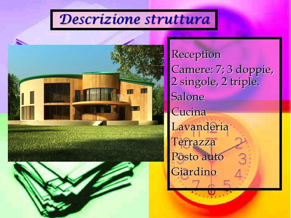 Descrizione struttura Reception Camere: 7; 3 doppie, 2 singole, 2 triple.