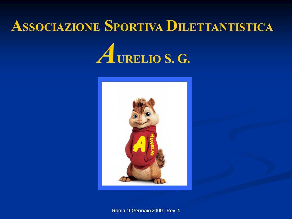 Roma, 9 Gennaio 2009 - Rev. 4 A SSOCIAZIONE S PORTIVA D ILETTANTISTICA A URELIO S. G.