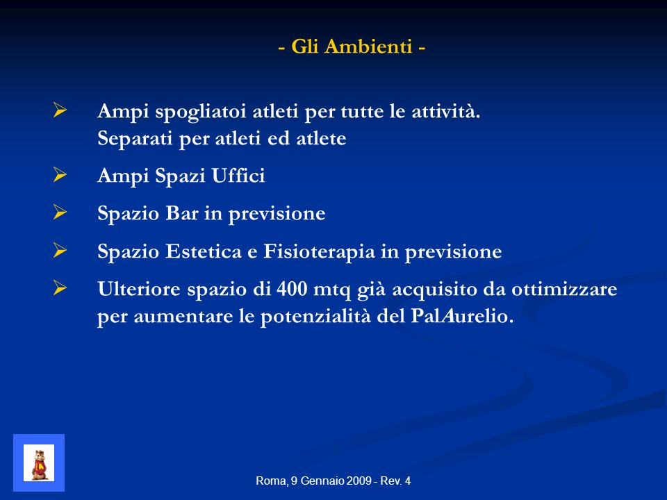 Roma, 9 Gennaio 2009 - Rev. 4 - Gli Ambienti - Ampi spogliatoi atleti per tutte le attività.