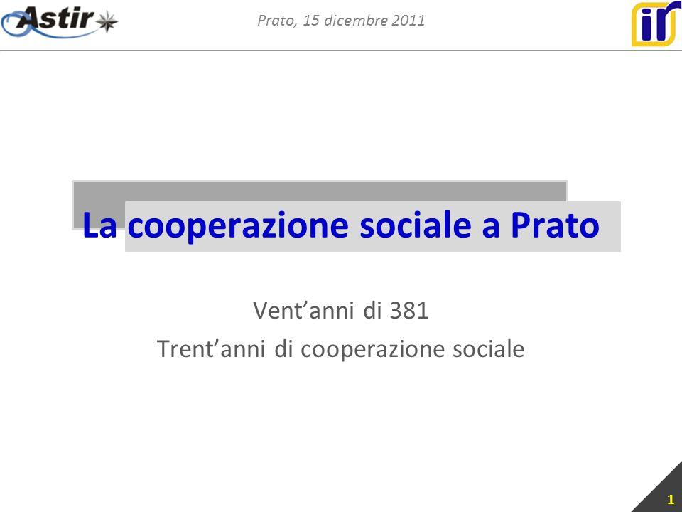 Prato, 15 dicembre 2011 1 Ventanni di 381 Trentanni di cooperazione sociale La cooperazione sociale a Prato