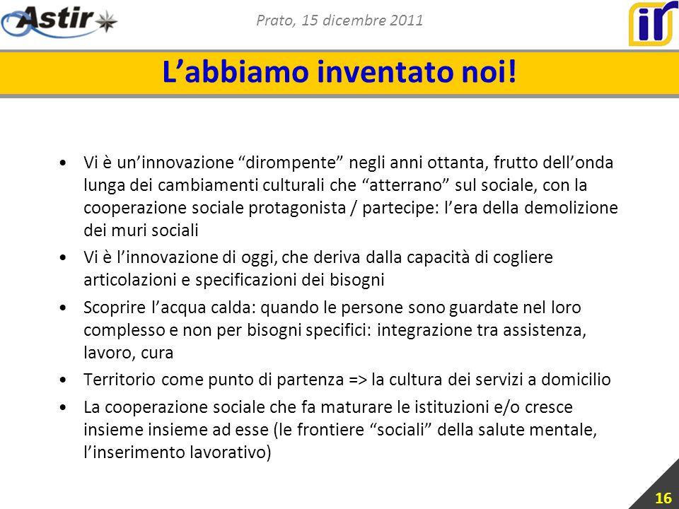 Prato, 15 dicembre 2011 Labbiamo inventato noi.