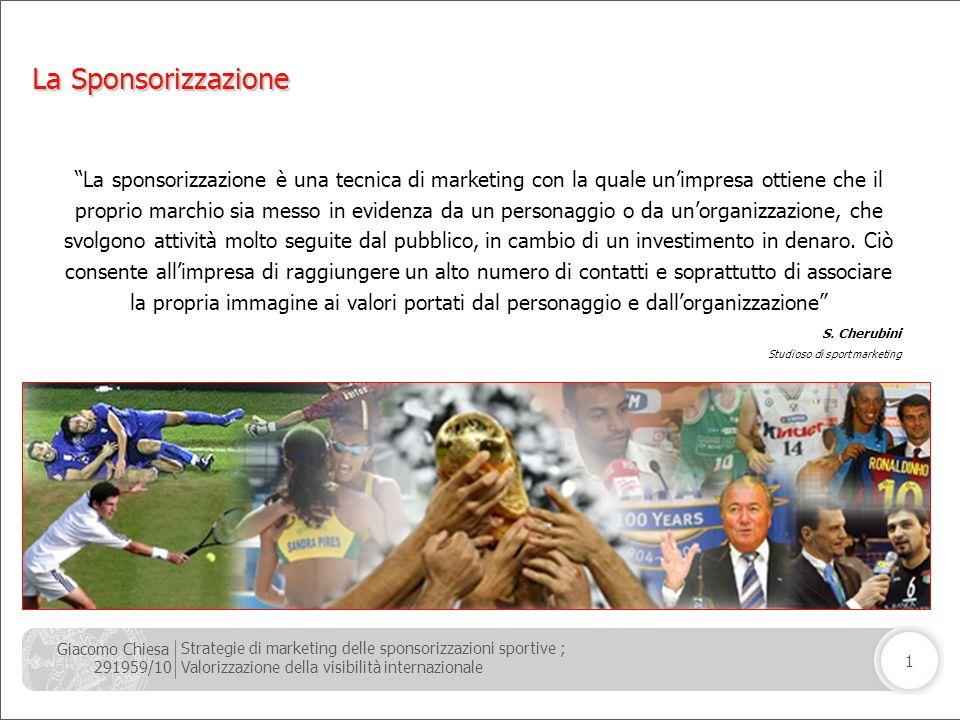 Giacomo Chiesa 291959/10 Strategie di marketing delle sponsorizzazioni sportive ; Valorizzazione della visibilità internazionale 1 La Sponsorizzazione