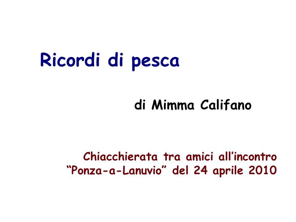 Ricordi di pesca di Mimma Califano Chiacchierata tra amici allincontro Ponza-a-Lanuvio del 24 aprile 2010