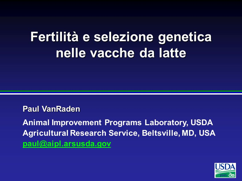 2005 Paul VanRaden Animal Improvement Programs Laboratory, USDA Agricultural Research Service, Beltsville, MD, USA paul@aipl.arsusda.gov Fertilità e s