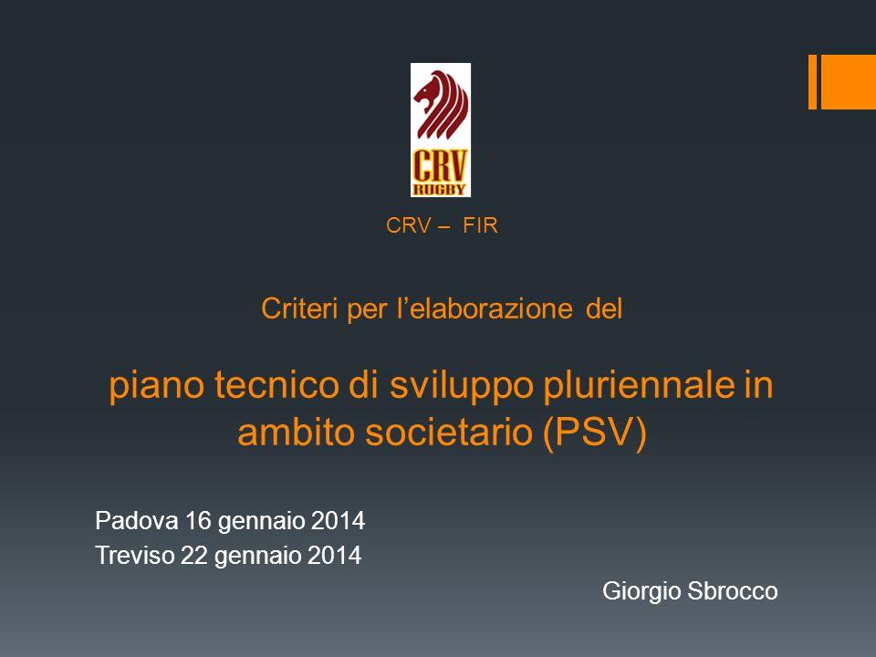 CRV – FIR Criteri per lelaborazione del piano tecnico di sviluppo pluriennale in ambito societario (PSV) Padova 16 gennaio 2014 Treviso 22 gennaio 2014 Giorgio Sbrocco