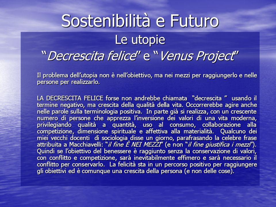 Le utopie Decrescita felice e Venus ProjectDecrescita felice e Venus Project Il problema dellutopia non è nellobiettivo, ma nei mezzi per raggiungerlo e nelle persone per realizzarlo.