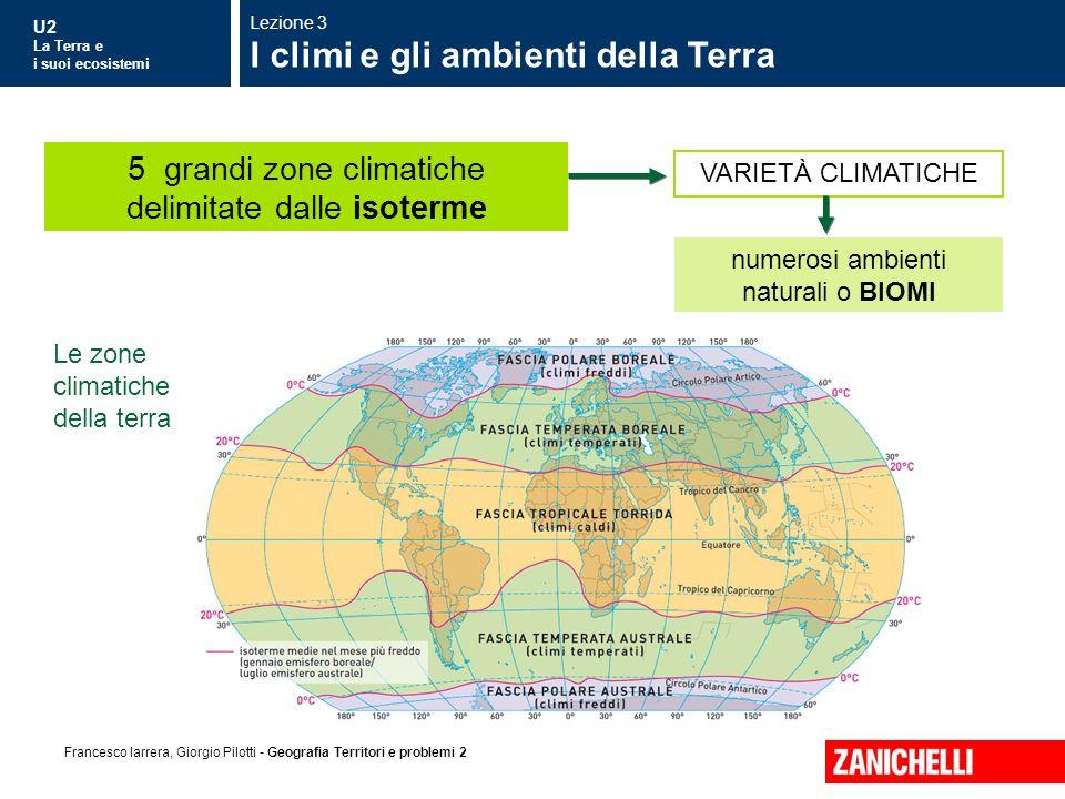 U2 La Terra e i suoi ecosistemi Francesco Iarrera, Giorgio Pilotti - Geografia Territori e problemi 2 Le zone climatiche della terra Lezione 3 I climi