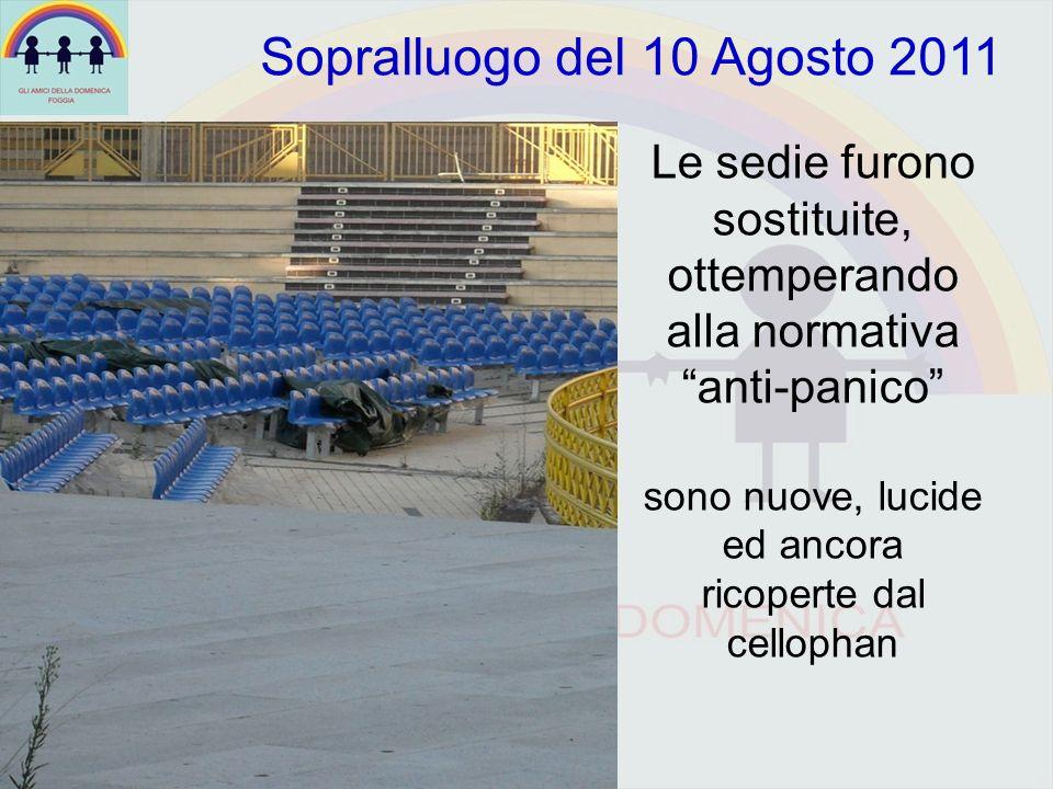 Le sedie furono sostituite, ottemperando alla normativa anti-panico sono nuove, lucide ed ancora ricoperte dal cellophan Sopralluogo del 10 Agosto 2011