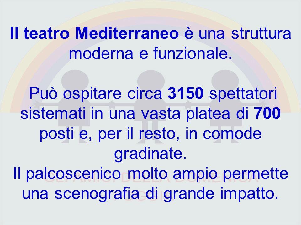 Il teatro Mediterraneo è una struttura moderna e funzionale.