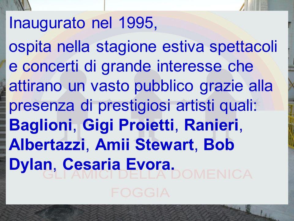 Inaugurato nel 1995, ospita nella stagione estiva spettacoli e concerti di grande interesse che attirano un vasto pubblico grazie alla presenza di prestigiosi artisti quali: Baglioni, Gigi Proietti, Ranieri, Albertazzi, Amii Stewart, Bob Dylan, Cesaria Evora.