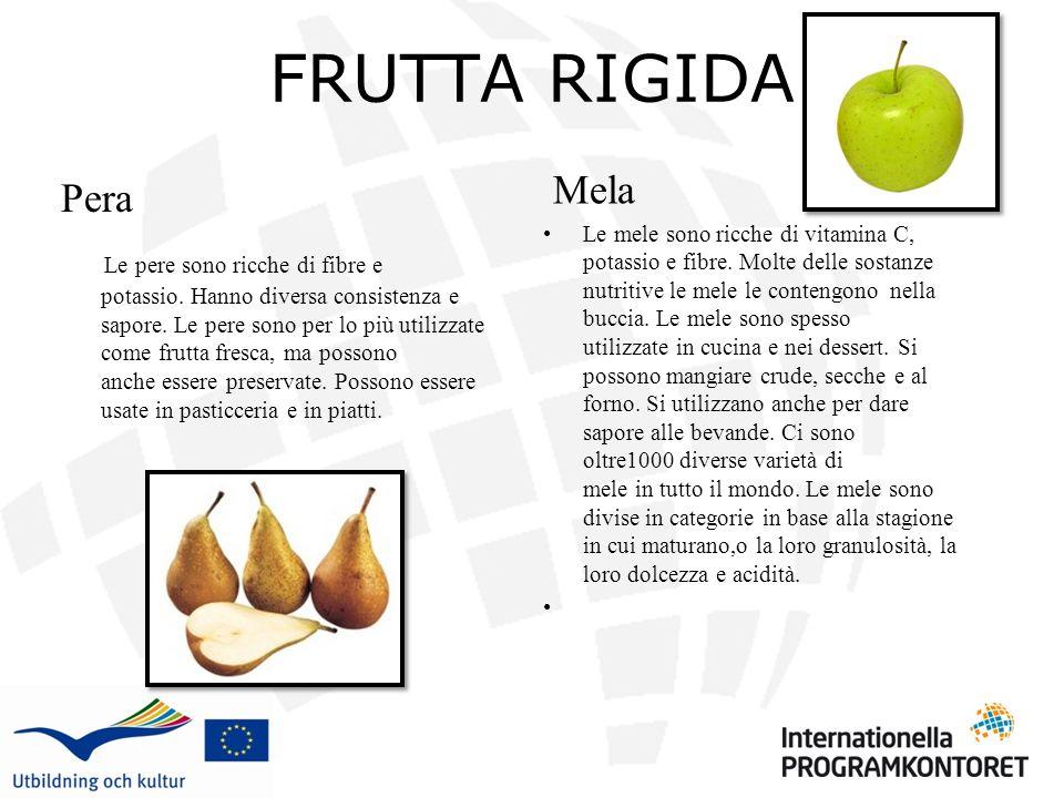 FRUTTA RIGIDA Mela Le mele sono ricche di vitamina C, potassio e fibre. Molte delle sostanze nutritive le mele le contengono nella buccia. Le mele son