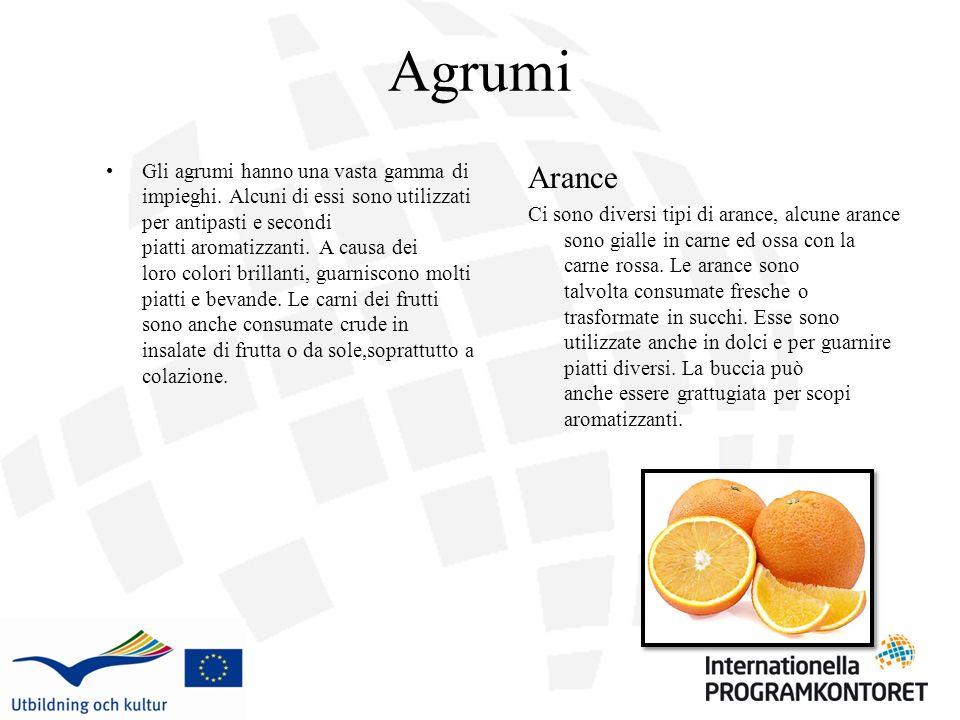Agrumi Gli agrumi hanno una vasta gamma di impieghi. Alcuni di essi sono utilizzati per antipasti e secondi piatti aromatizzanti. A causa dei loro col