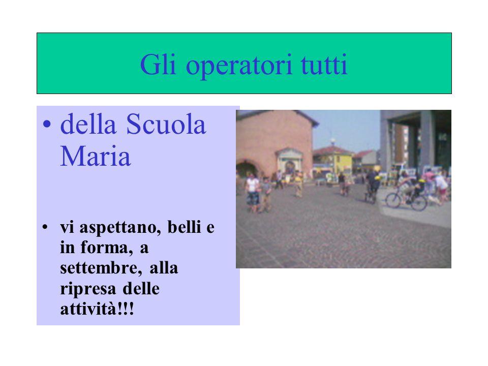 Gli operatori tutti della Scuola Maria vi aspettano, belli e in forma, a settembre, alla ripresa delle attività!!!
