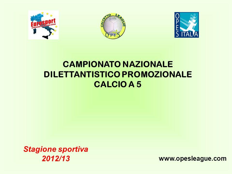 CAMPIONATO NAZIONALE DILETTANTISTICO PROMOZIONALE CALCIO A 5 Stagione sportiva 2012/13 www.opesleague.com