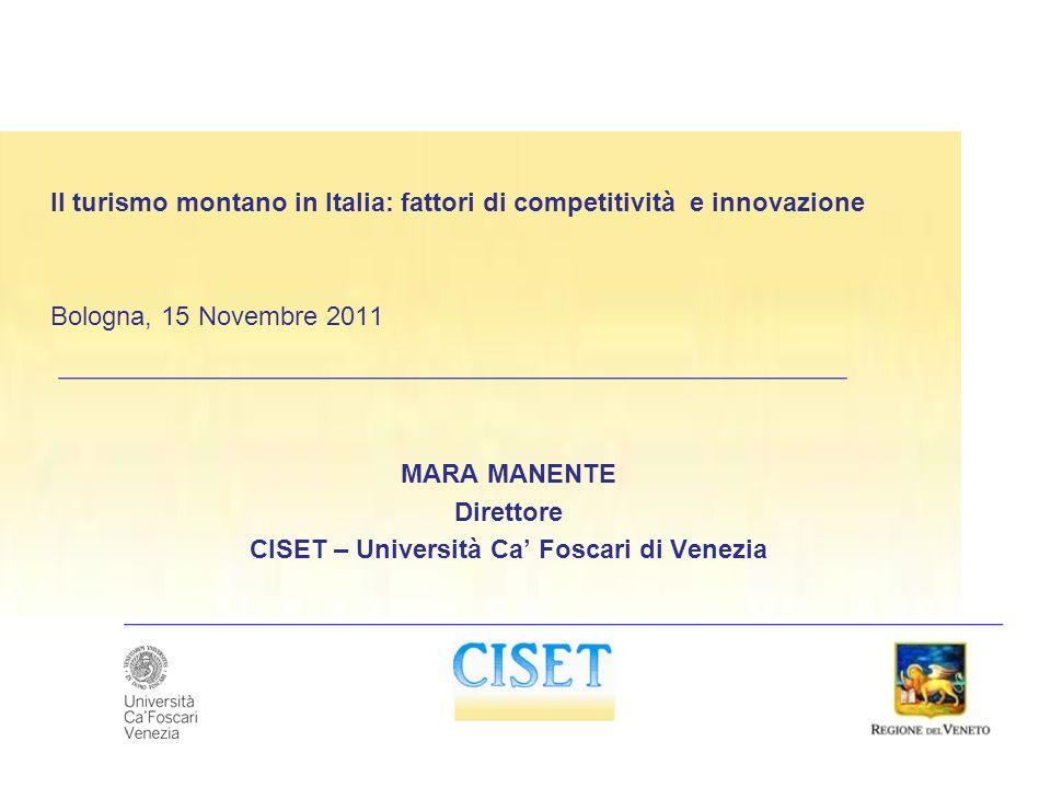 Il turismo montano in Italia: fattori di competitività e innovazione Bologna, 15 Novembre 2011 MARA MANENTE Direttore CISET – Università Ca Foscari di Venezia