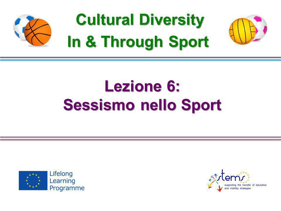 Lezione 6: Sessismo nello Sport Cultural Diversity In & Through Sport