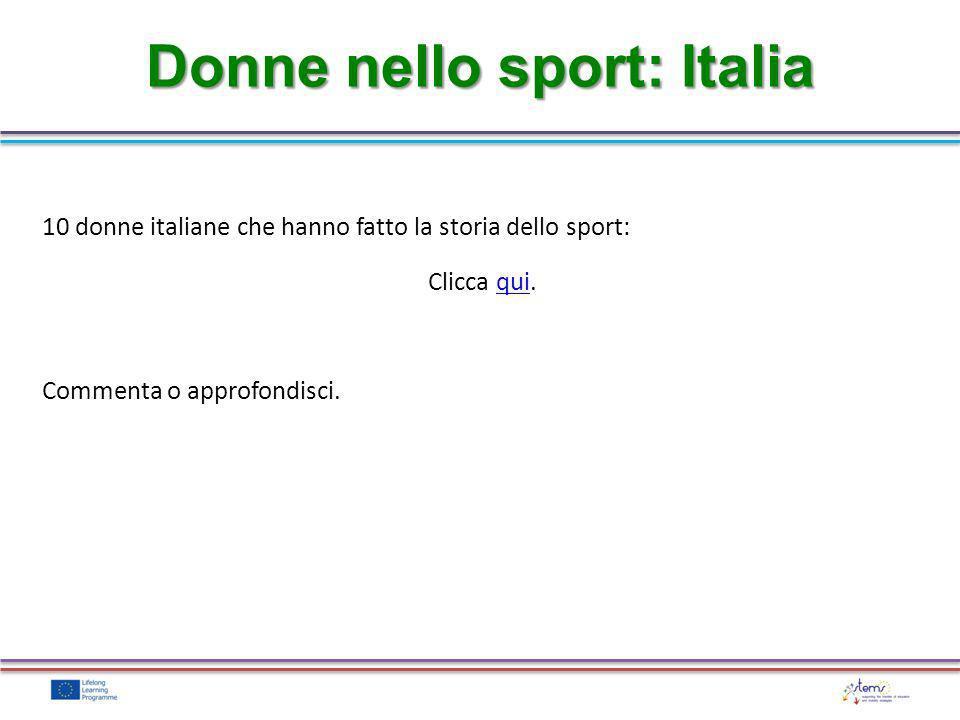 10 donne italiane che hanno fatto la storia dello sport: Clicca qui.qui Commenta o approfondisci. Donne nello sport: Italia
