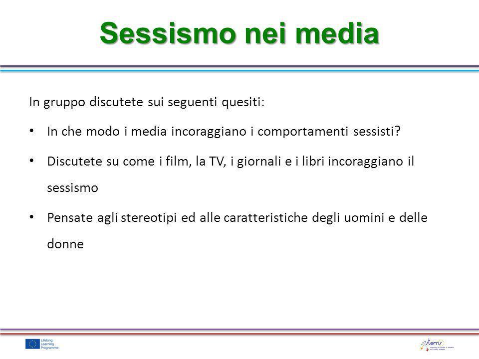 In gruppo discutete sui seguenti quesiti: In che modo i media incoraggiano i comportamenti sessisti? Discutete su come i film, la TV, i giornali e i l