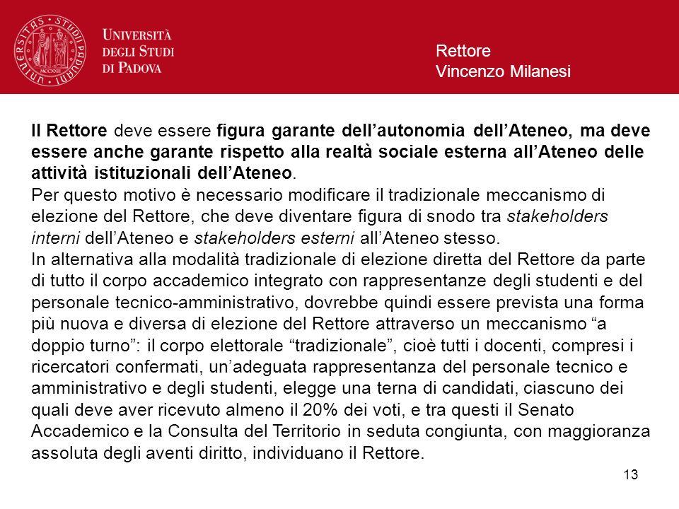 13 Rettore Vincenzo Milanesi Il Rettore deve essere figura garante dellautonomia dellAteneo, ma deve essere anche garante rispetto alla realtà sociale