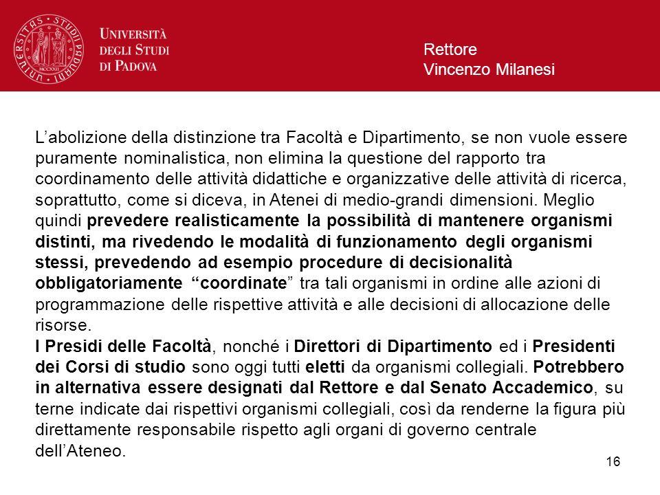 16 Rettore Vincenzo Milanesi Labolizione della distinzione tra Facoltà e Dipartimento, se non vuole essere puramente nominalistica, non elimina la que