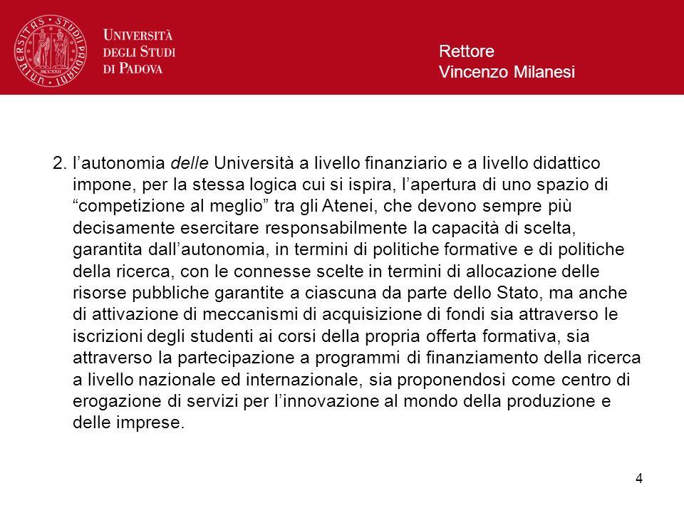 4 Rettore Vincenzo Milanesi 2. lautonomia delle Università a livello finanziario e a livello didattico impone, per la stessa logica cui si ispira, lap
