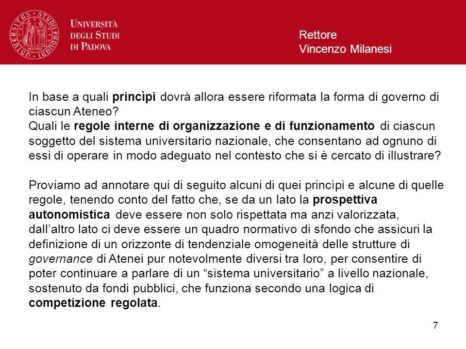 7 Rettore Vincenzo Milanesi In base a quali princìpi dovrà allora essere riformata la forma di governo di ciascun Ateneo? Quali le regole interne di o