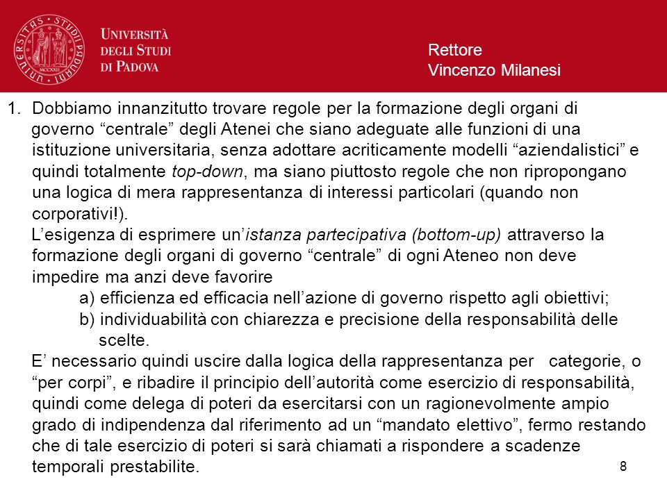 8 Rettore Vincenzo Milanesi 1.Dobbiamo innanzitutto trovare regole per la formazione degli organi di governo centrale degli Atenei che siano adeguate