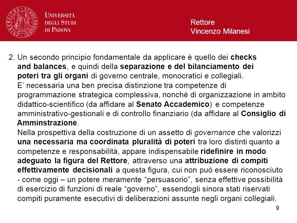 9 Rettore Vincenzo Milanesi 2. Un secondo principio fondamentale da applicare è quello dei checks and balances, e quindi della separazione e del bilan