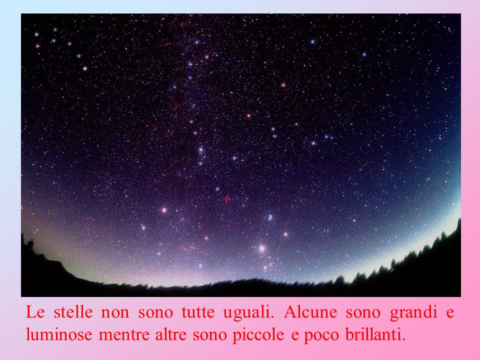Le stelle non sono tutte uguali. Alcune sono grandi e luminose mentre altre sono piccole e poco brillanti.