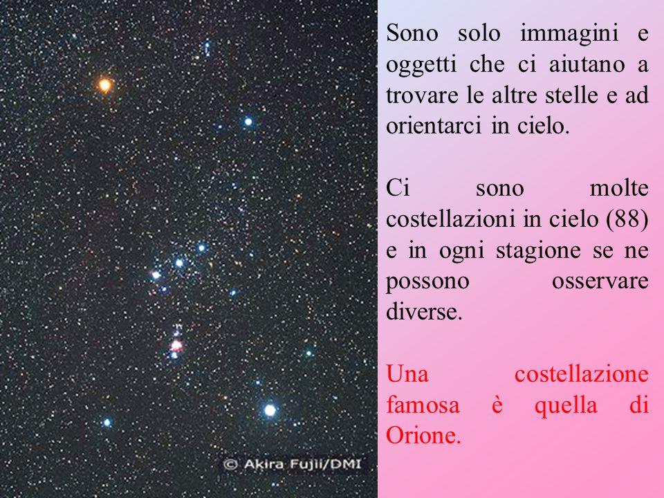 Sono solo immagini e oggetti che ci aiutano a trovare le altre stelle e ad orientarci in cielo. Ci sono molte costellazioni in cielo (88) e in ogni st
