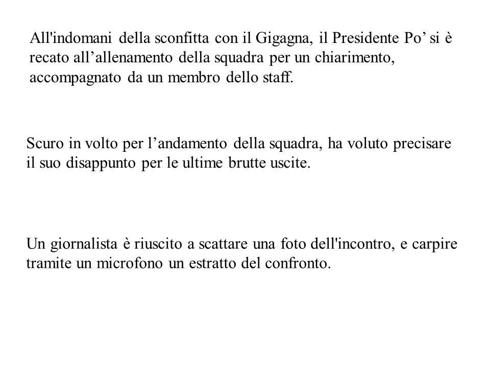All'indomani della sconfitta con il Gigagna, il Presidente Po si è recato allallenamento della squadra per un chiarimento, accompagnato da un membro d