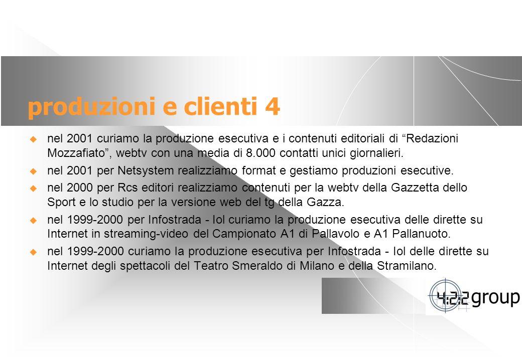 7 produzioni e clienti 4 nel 2001 curiamo la produzione esecutiva e i contenuti editoriali di Redazioni Mozzafiato, webtv con una media di 8.000 contatti unici giornalieri.