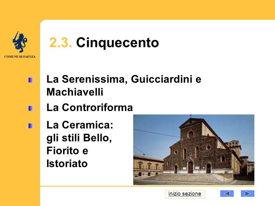 16 La Serenissima, Guicciardini e Machiavelli La Controriforma La Ceramica: gli stili Bello, Fiorito e Istoriato 2.3.