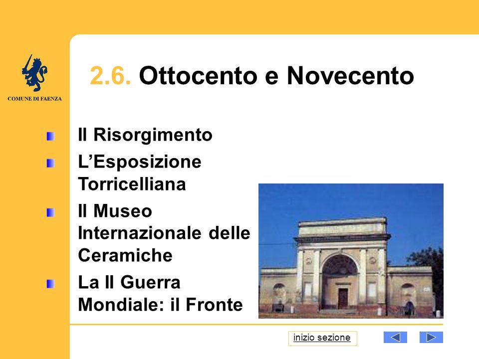 19 Il Risorgimento LEsposizione Torricelliana Il Museo Internazionale delle Ceramiche La II Guerra Mondiale: il Fronte 2.6.