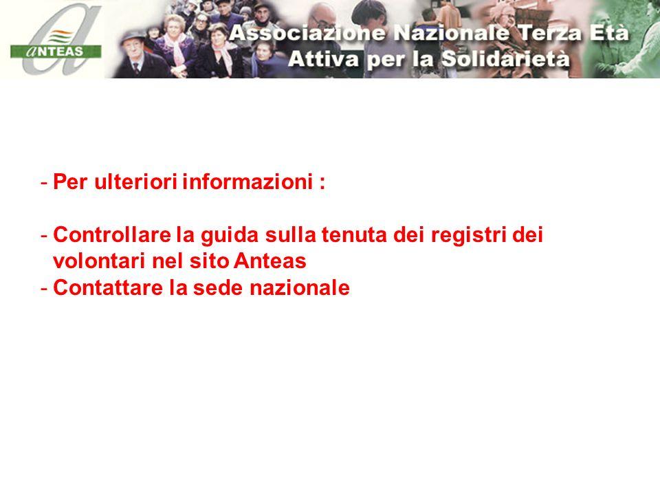 -Per ulteriori informazioni : -Controllare la guida sulla tenuta dei registri dei volontari nel sito Anteas -Contattare la sede nazionale