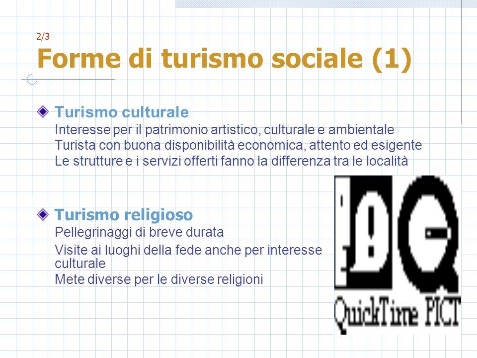 2/3 Forme di turismo sociale (1) Turismo culturale Interesse per il patrimonio artistico, culturale e ambientale Turista con buona disponibilità econo