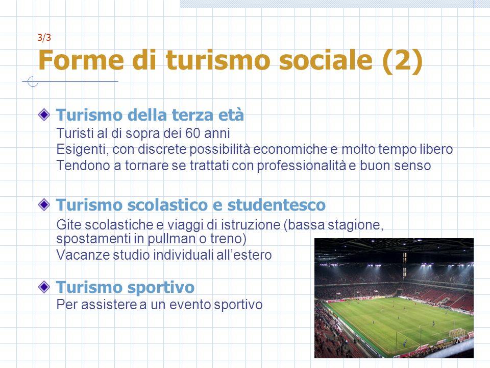 3/3 Forme di turismo sociale (2) Turismo della terza età Turisti al di sopra dei 60 anni Esigenti, con discrete possibilità economiche e molto tempo l