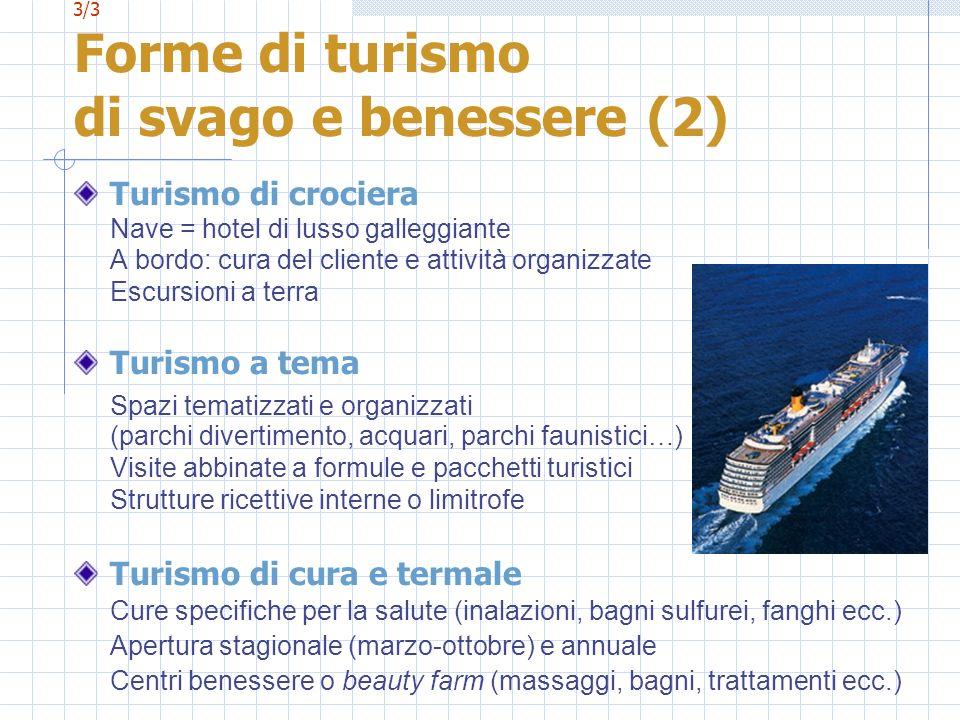 3/3 Forme di turismo di svago e benessere (2) Turismo di crociera Nave = hotel di lusso galleggiante A bordo: cura del cliente e attività organizzate