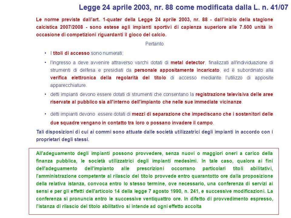 Legge 24 aprile 2003, nr. 88 come modificata dalla L. n. 41/07 Le norme previste dallart. 1-quater della Legge 24 aprile 2003, nr. 88 - dallinizio del
