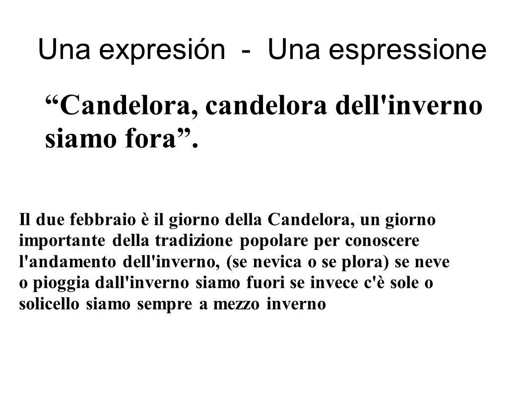 Una expresión - Una espressione Il due febbraio è il giorno della Candelora, un giorno importante della tradizione popolare per conoscere l'andamento