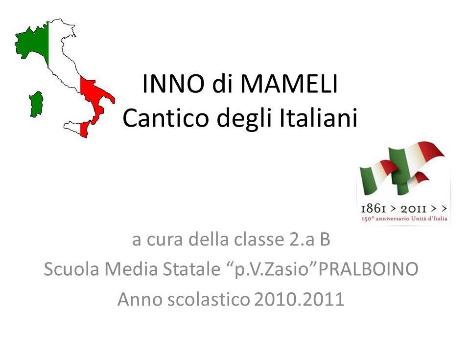 INNO di MAMELI Cantico degli Italiani a cura della classe 2.a B Scuola Media Statale p.V.ZasioPRALBOINO Anno scolastico 2010.2011