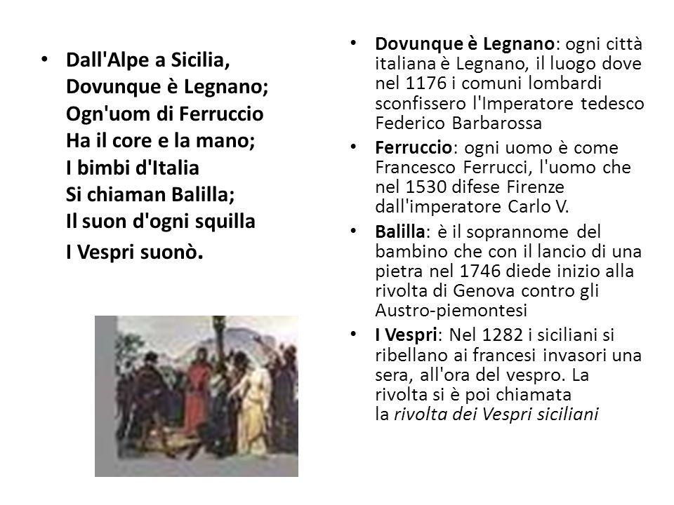 Dall'Alpe a Sicilia, Dovunque è Legnano; Ogn'uom di Ferruccio Ha il core e la mano; I bimbi d'Italia Si chiaman Balilla; Il suon d'ogni squilla I Vesp