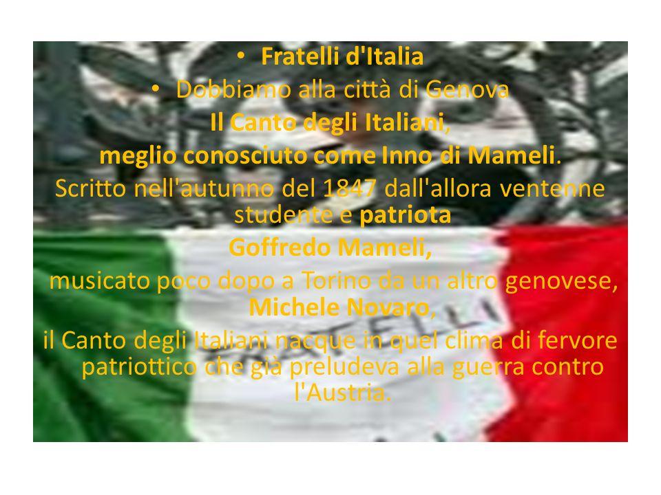 Fratelli d'Italia Dobbiamo alla città di Genova Il Canto degli Italiani, meglio conosciuto come Inno di Mameli. Scritto nell'autunno del 1847 dall'all
