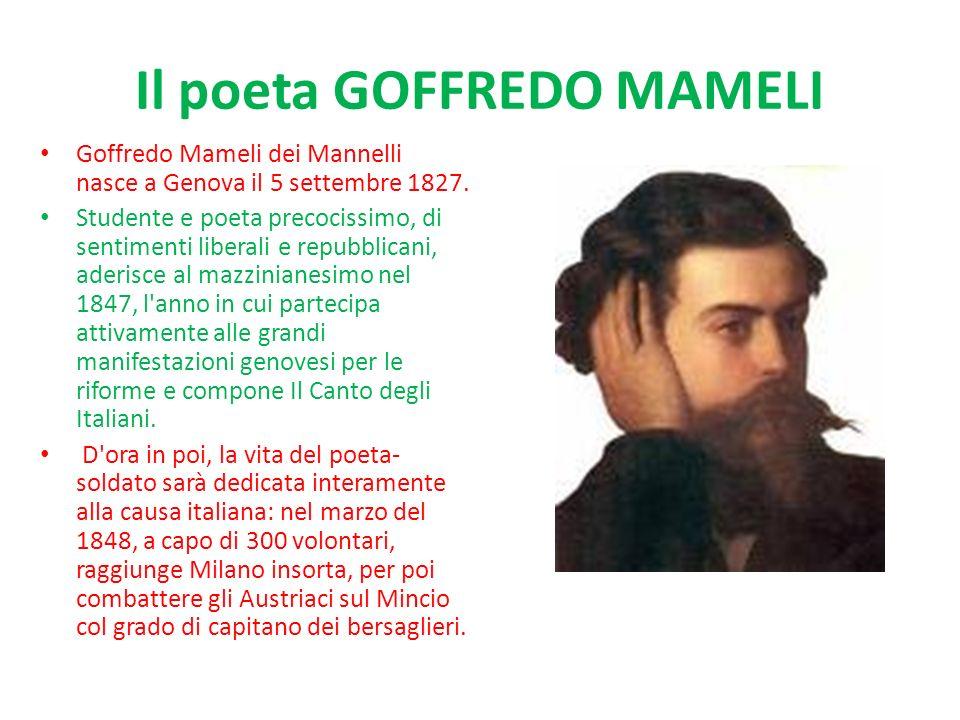 Il poeta GOFFREDO MAMELI Goffredo Mameli dei Mannelli nasce a Genova il 5 settembre 1827. Studente e poeta precocissimo, di sentimenti liberali e repu