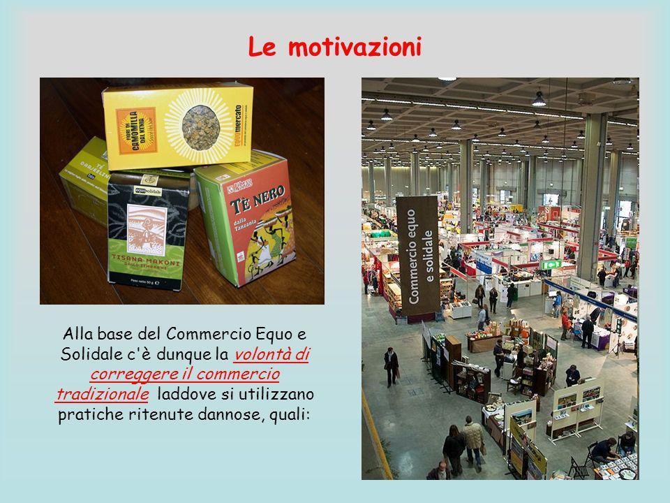Le motivazioni Alla base del Commercio Equo e Solidale c'è dunque la volontà di correggere il commercio tradizionale laddove si utilizzano pratiche ri