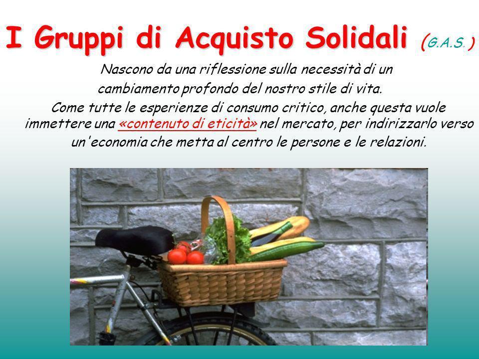 I Gruppi di Acquisto Solidali I Gruppi di Acquisto Solidali ( G.A.S.