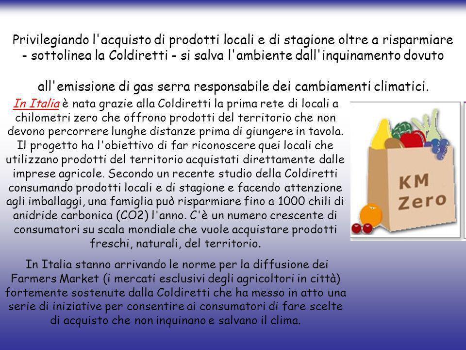Privilegiando l acquisto di prodotti locali e di stagione oltre a risparmiare - sottolinea la Coldiretti - si salva l ambiente dall inquinamento dovuto all emissione di gas serra responsabile dei cambiamenti climatici.