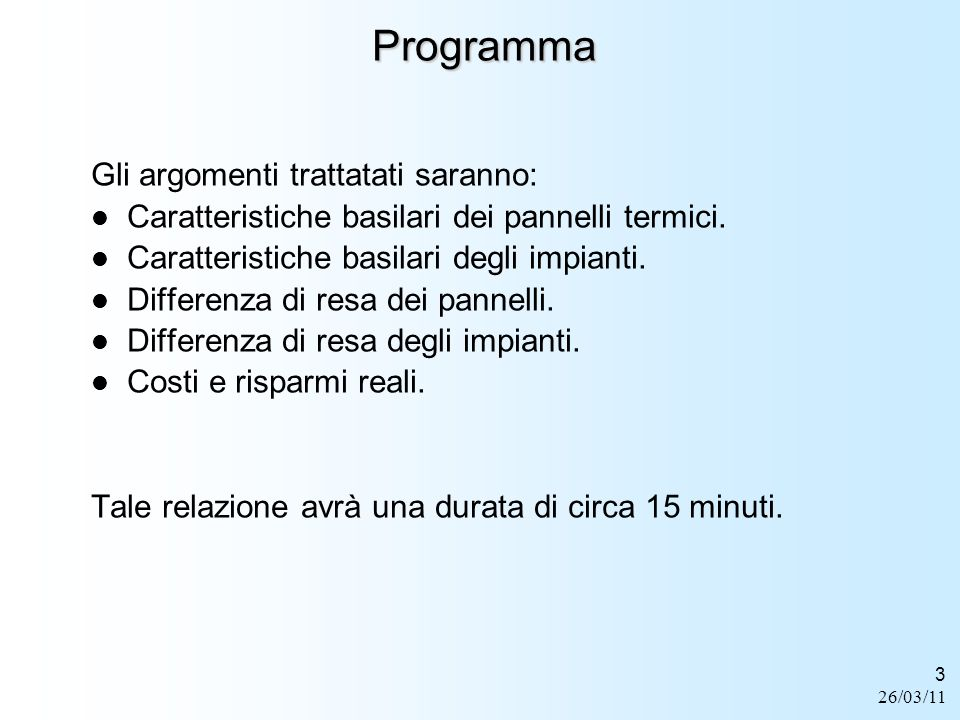 26/03/11 3 Gli argomenti trattatati saranno: Caratteristiche basilari dei pannelli termici. Caratteristiche basilari degli impianti. Differenza di res